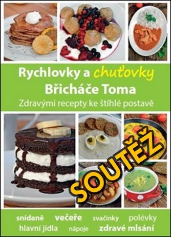 SOUTĚŽ o kuchařku Rychlovky a chuťovky Břicháče Toma - www.chrudimka.cz