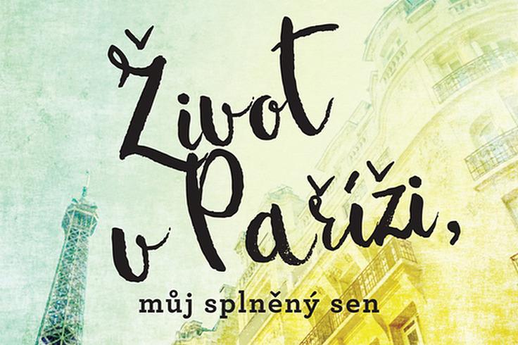 Vyhrajte román Život v Paříži můj splněný sen! - www.klubknihomolu.cz