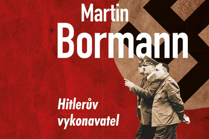 Vyhrajte tři knihy Martin Bormann: Hitlerův vykonavatel - www.klubknihomolu.cz