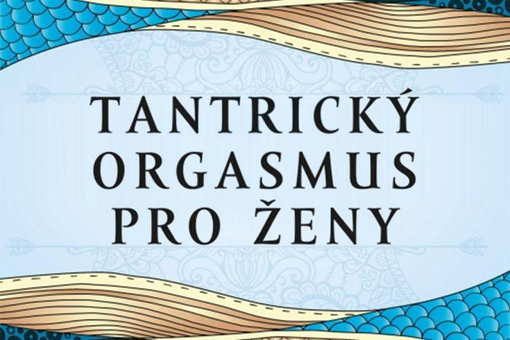 Vyhrajte dvě knihy Tantrický orgasmus pro ženy - www.klubknihomolu.cz