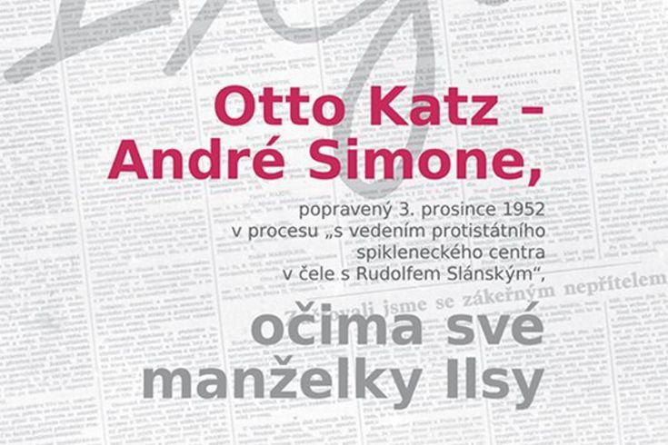 Vyhrajte tři knihy Otto Katz  André Simone očima své manželky Ilsy - www.klubknihomolu.cz