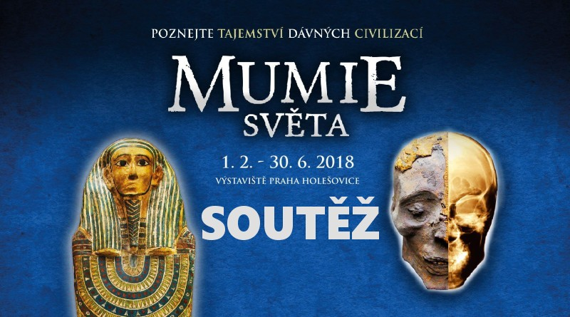 SOUTĚŽ o vstupenky na výstavu MUMIE SVĚTA - www.chrudimka.cz