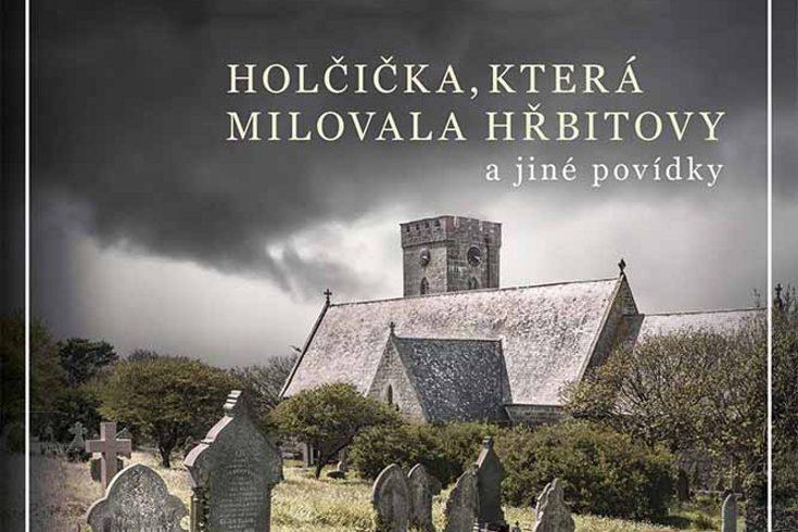 Vyhrajte tři knihy Holčička která milovala hřbitovy a jiné povídky - www.klubknihomolu.cz
