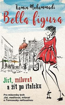 Soutěž o knižní novinku Bella Figura: Jak žít milovat a jíst po italsku - www.chytrazena.cz