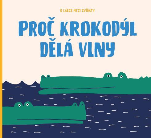 Soutěž o dětskou knížku Proč krokodýl dělá vlny - www.vasesouteze.cz