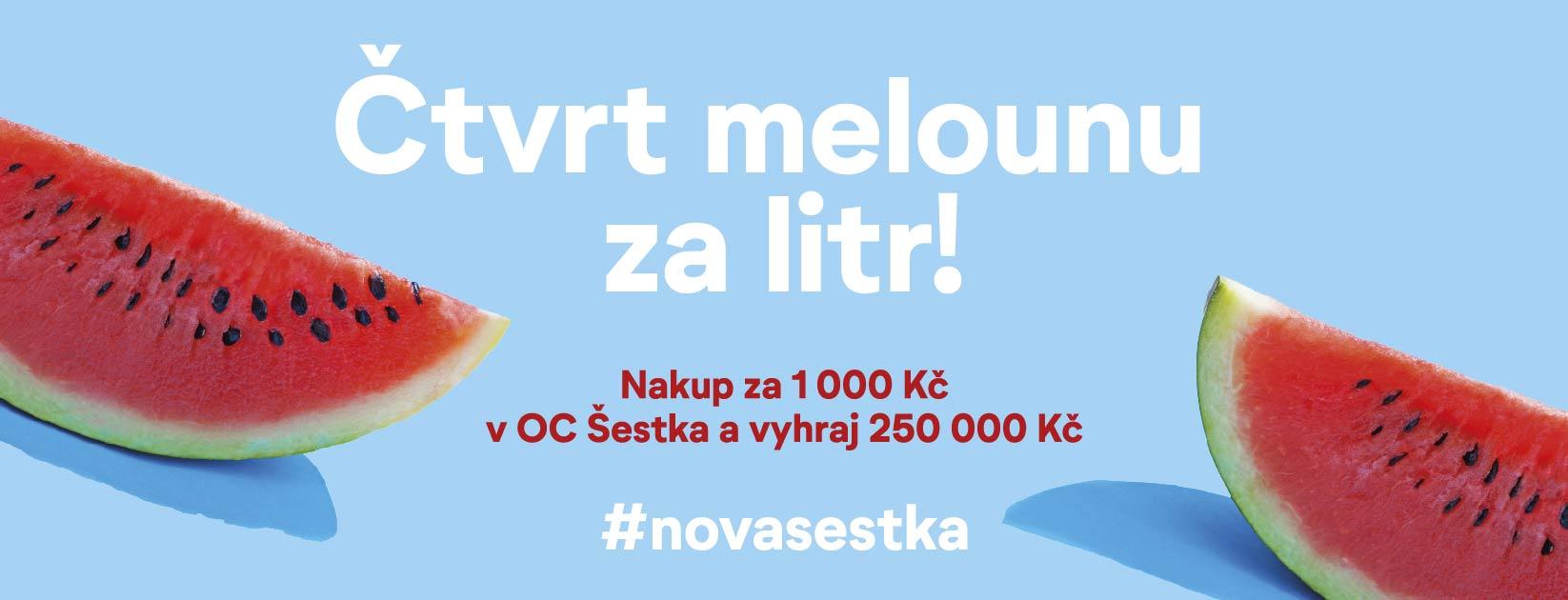 VELKÁ SOUTĚŽ ČTVRT MELOUNU ZA LITR aneb nakupte za 1.000 a vyhrajte 250.000 - Kč! - www.oc-sestka.cz
