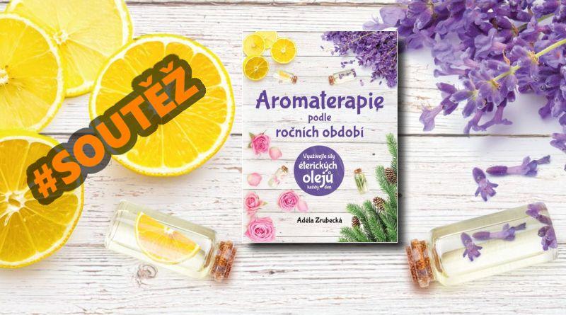 SOUTĚŽ o tři knihy Aromaterapie podle ročních období - www.chrudimka.cz